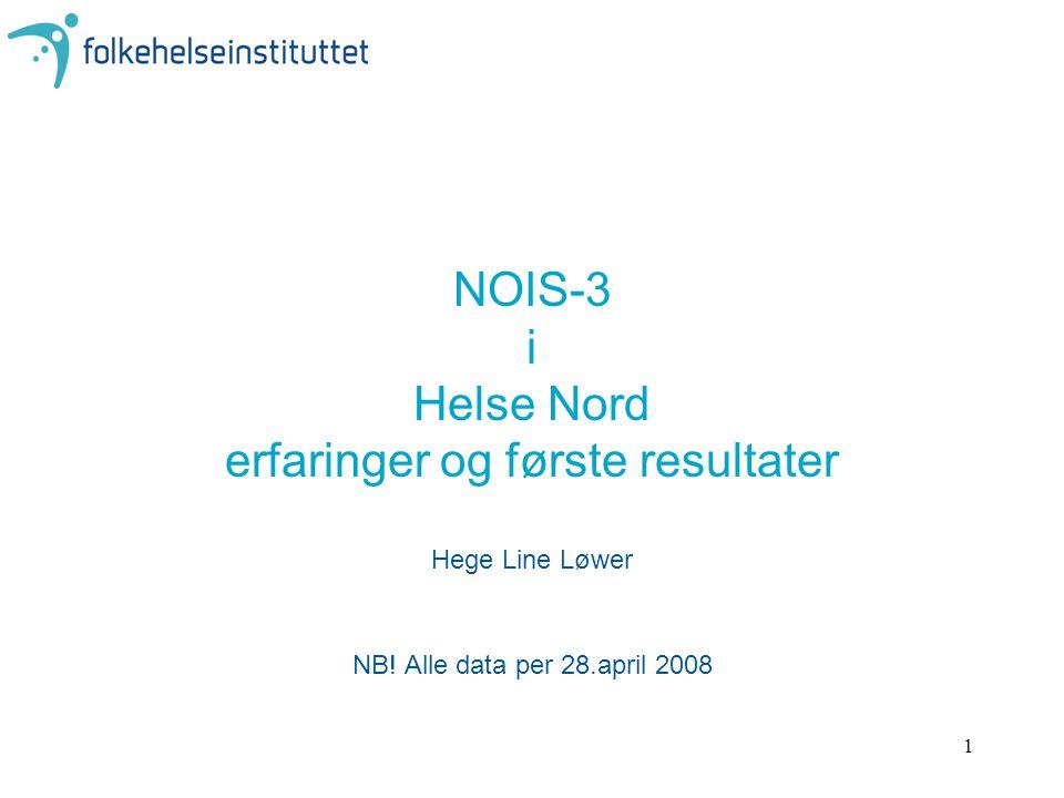 1 NOIS-3 i Helse Nord erfaringer og første resultater Hege Line Løwer NB.