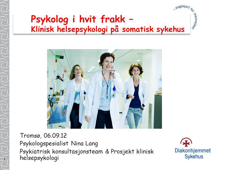 Psykolog i hvit frakk – Klinisk helsepsykologi på somatisk sykehus Tromsø, 06.09.12 Psykologspesialist Nina Lang Psykiatrisk konsultasjonsteam & Prosj