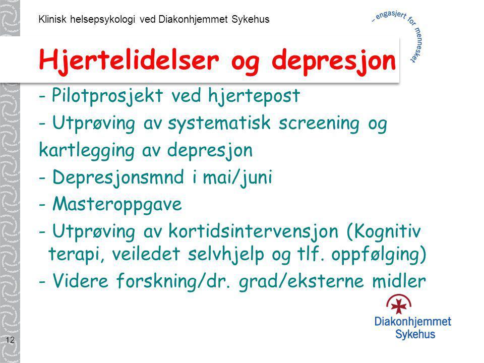 Klinisk helsepsykologi ved Diakonhjemmet Sykehus 12 Hjertelidelser og depresjon - Pilotprosjekt ved hjertepost - Utprøving av systematisk screening og