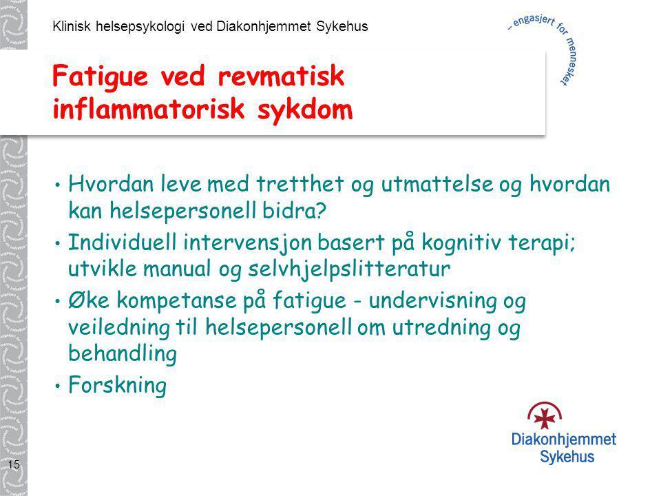 Klinisk helsepsykologi ved Diakonhjemmet Sykehus 15 Fatigue ved revmatisk inflammatorisk sykdom Hvordan leve med tretthet og utmattelse og hvordan kan