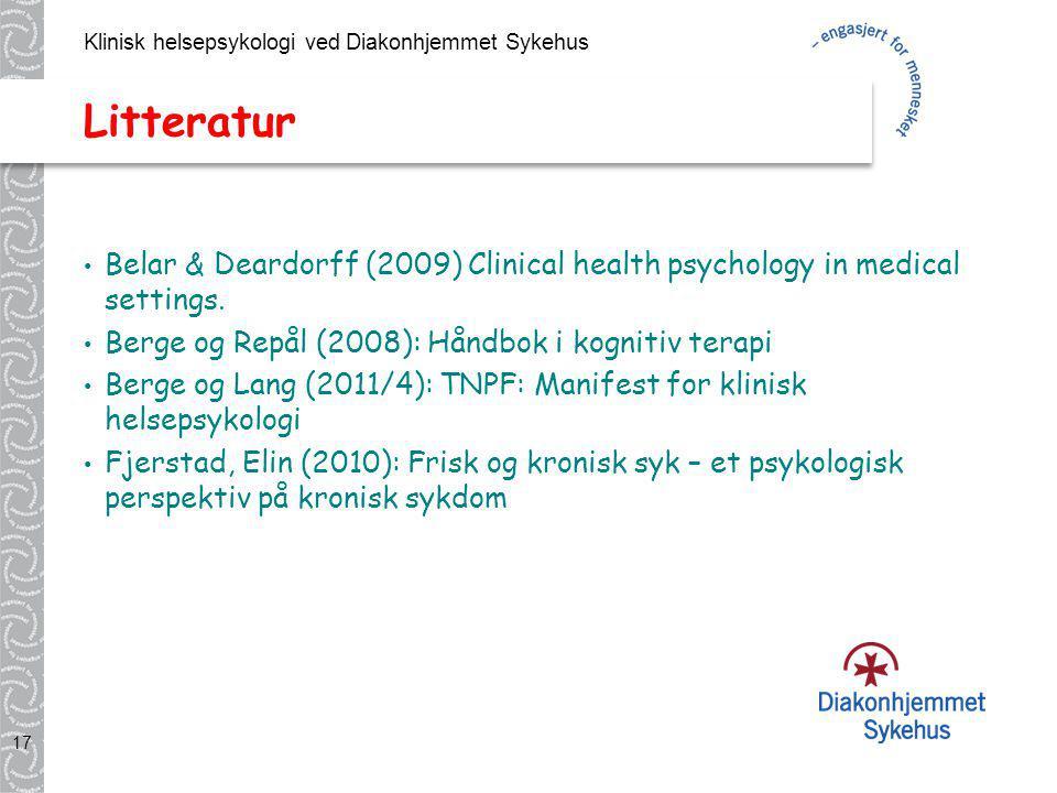 Klinisk helsepsykologi ved Diakonhjemmet Sykehus 17 Litteratur Belar & Deardorff (2009) Clinical health psychology in medical settings. Berge og Repål
