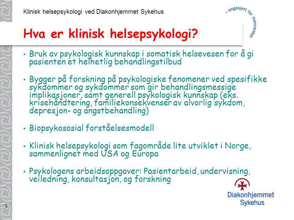 Klinisk helsepsykologi ved Diakonhjemmet Sykehus 3 Hva er klinisk helsepsykologi? Bruk av psykologisk kunnskap i somatisk helsevesen for å gi pasiente