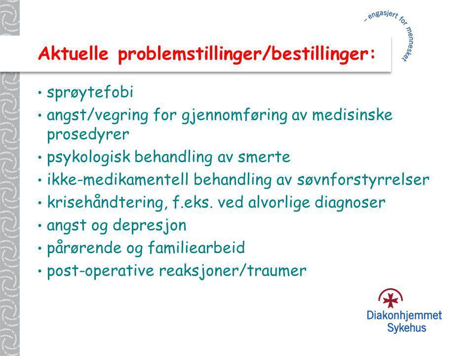 Aktuelle problemstillinger/bestillinger: sprøytefobi angst/vegring for gjennomføring av medisinske prosedyrer psykologisk behandling av smerte ikke-me