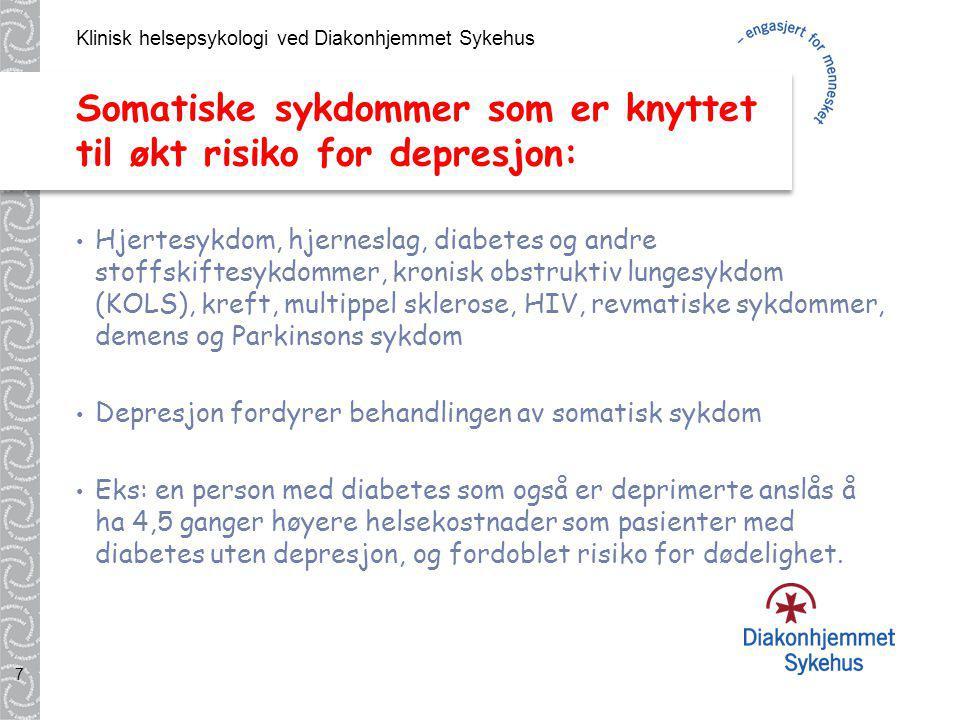 Klinisk helsepsykologi ved Diakonhjemmet Sykehus 7 Somatiske sykdommer som er knyttet til økt risiko for depresjon: Hjertesykdom, hjerneslag, diabetes