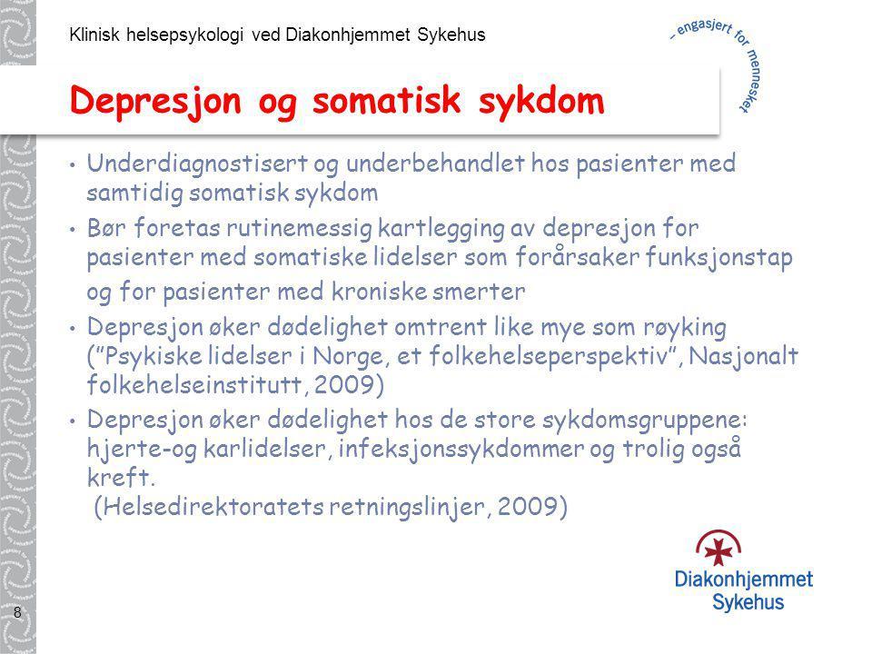 Klinisk helsepsykologi ved Diakonhjemmet Sykehus 8 Depresjon og somatisk sykdom Underdiagnostisert og underbehandlet hos pasienter med samtidig somati