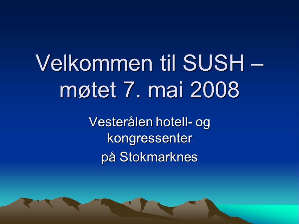 Velkommen til SUSH – møtet 7. mai 2008 Vesterålen hotell- og kongressenter på Stokmarknes