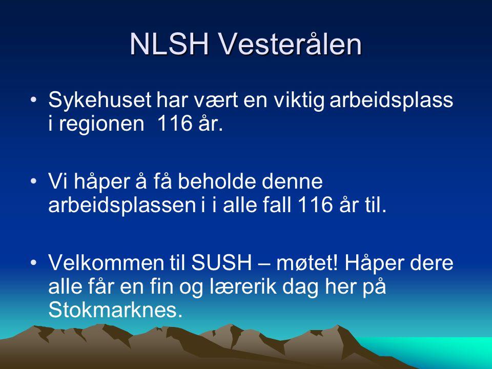 NLSH Vesterålen Sykehuset har vært en viktig arbeidsplass i regionen 116 år. Vi håper å få beholde denne arbeidsplassen i i alle fall 116 år til. Velk