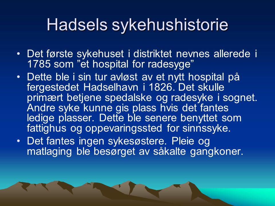 """Hadsels sykehushistorie Det første sykehuset i distriktet nevnes allerede i 1785 som """"et hospital for radesyge"""" Dette ble i sin tur avløst av et nytt"""