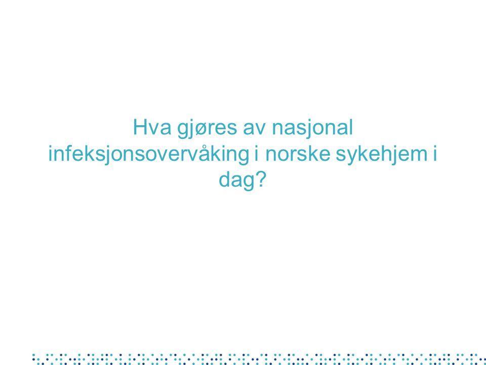 Hva gjøres av nasjonal infeksjonsovervåking i norske sykehjem i dag?