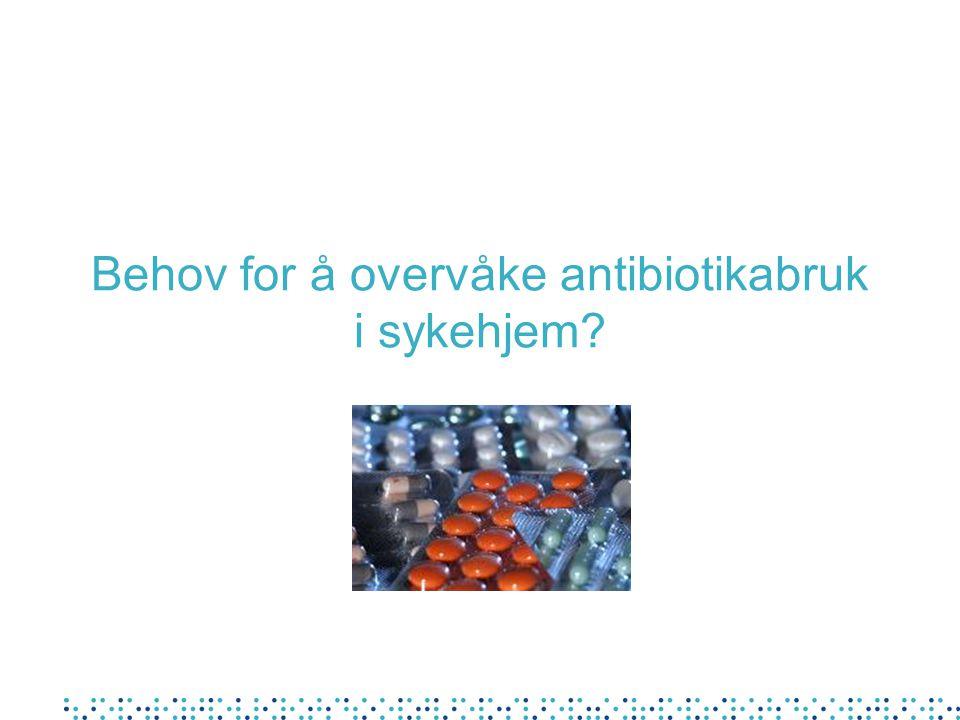 Behov for å overvåke antibiotikabruk i sykehjem?