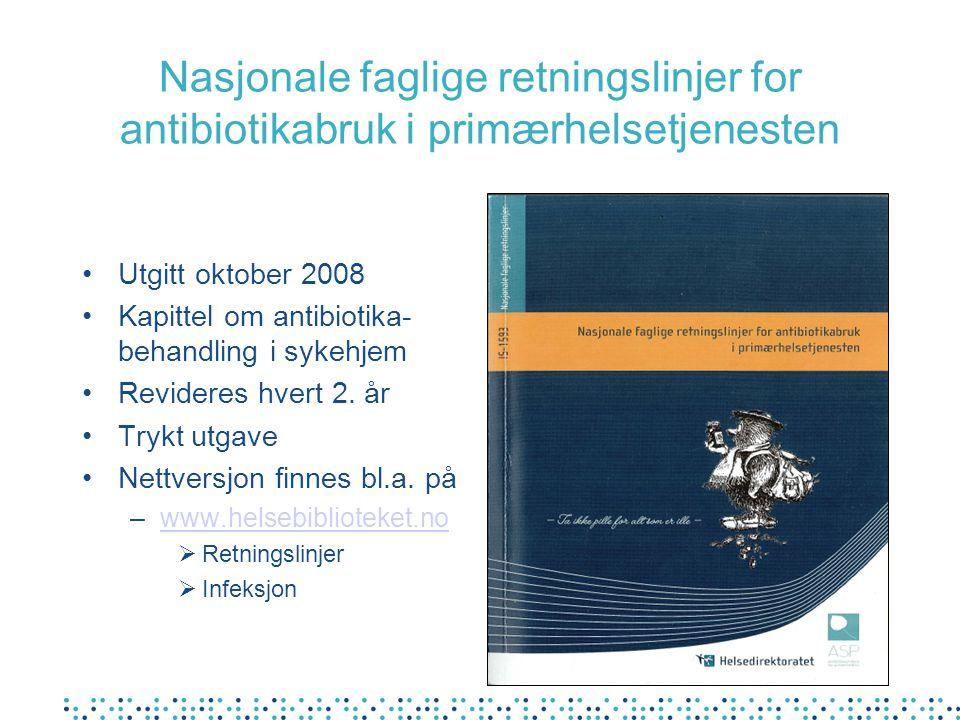 Nasjonale faglige retningslinjer for antibiotikabruk i primærhelsetjenesten Utgitt oktober 2008 Kapittel om antibiotika- behandling i sykehjem Revider