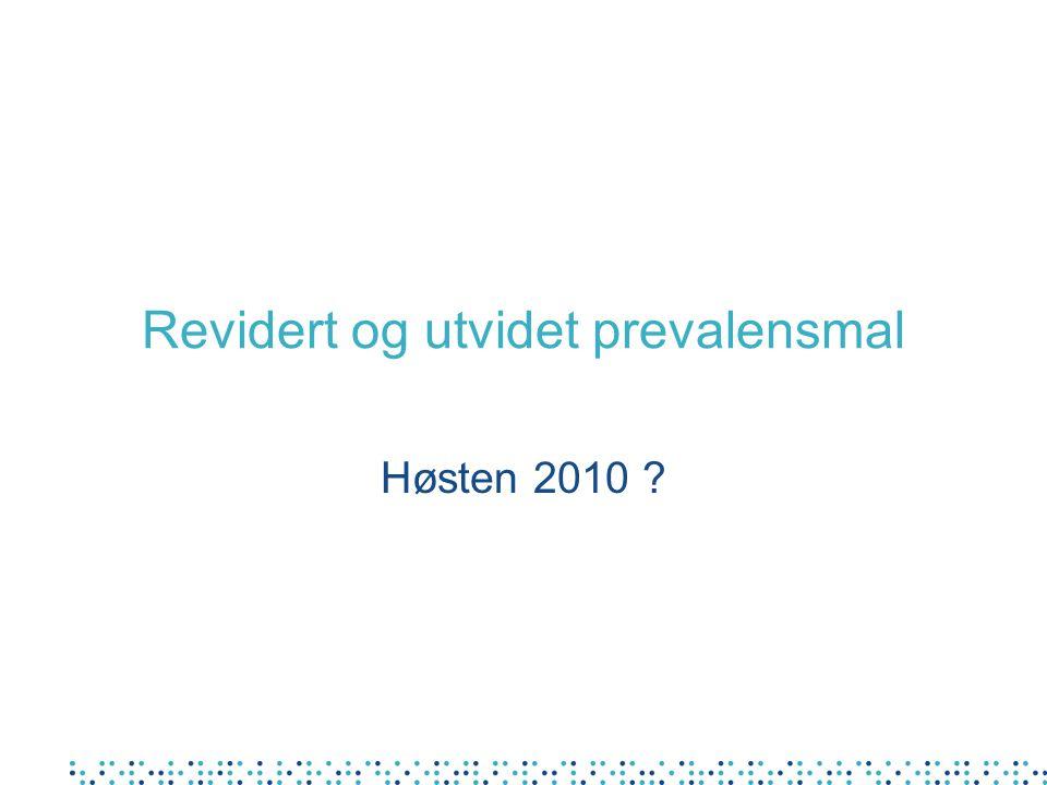 Revidert og utvidet prevalensmal Høsten 2010 ?