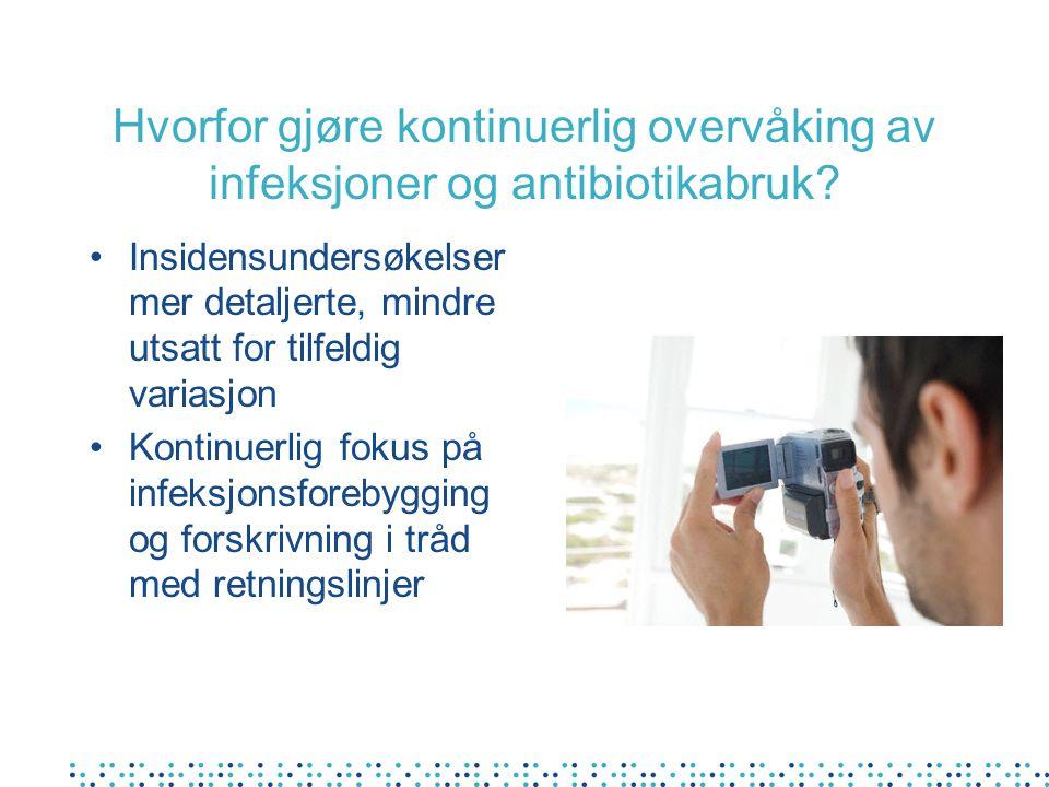 Hvorfor gjøre kontinuerlig overvåking av infeksjoner og antibiotikabruk? Insidensundersøkelser mer detaljerte, mindre utsatt for tilfeldig variasjon K