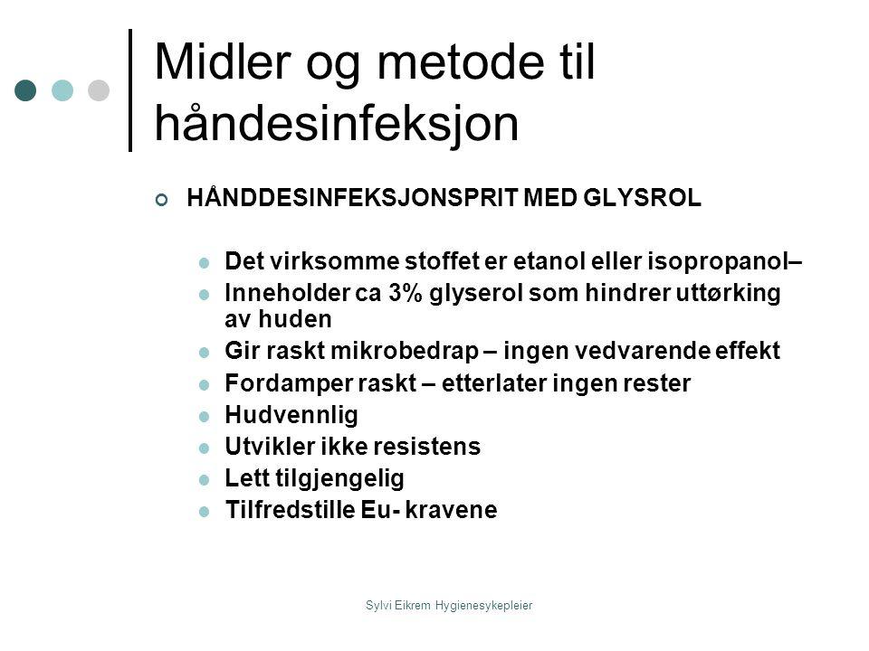 Sylvi Eikrem Hygienesykepleier Midler og metode til håndesinfeksjon HÅNDDESINFEKSJONSPRIT MED GLYSROL Det virksomme stoffet er etanol eller isopropano