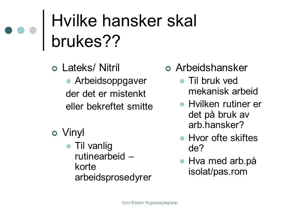 Sylvi Eikrem Hygienesykepleier Hvilke hansker skal brukes?? Lateks/ Nitril Arbeidsoppgaver der det er mistenkt eller bekreftet smitte Vinyl Til vanlig
