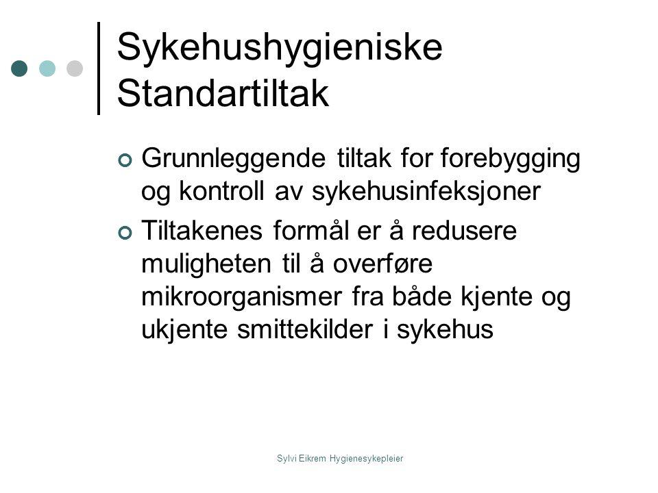 Sylvi Eikrem Hygienesykepleier Sykehushygieniske Standartiltak Grunnleggende tiltak for forebygging og kontroll av sykehusinfeksjoner Tiltakenes formå