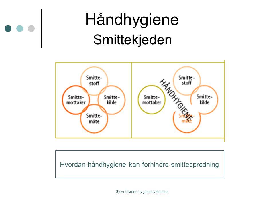 Sylvi Eikrem Hygienesykepleier Håndhygiene Smittekjeden Hvordan håndhygiene kan forhindre smittespredning