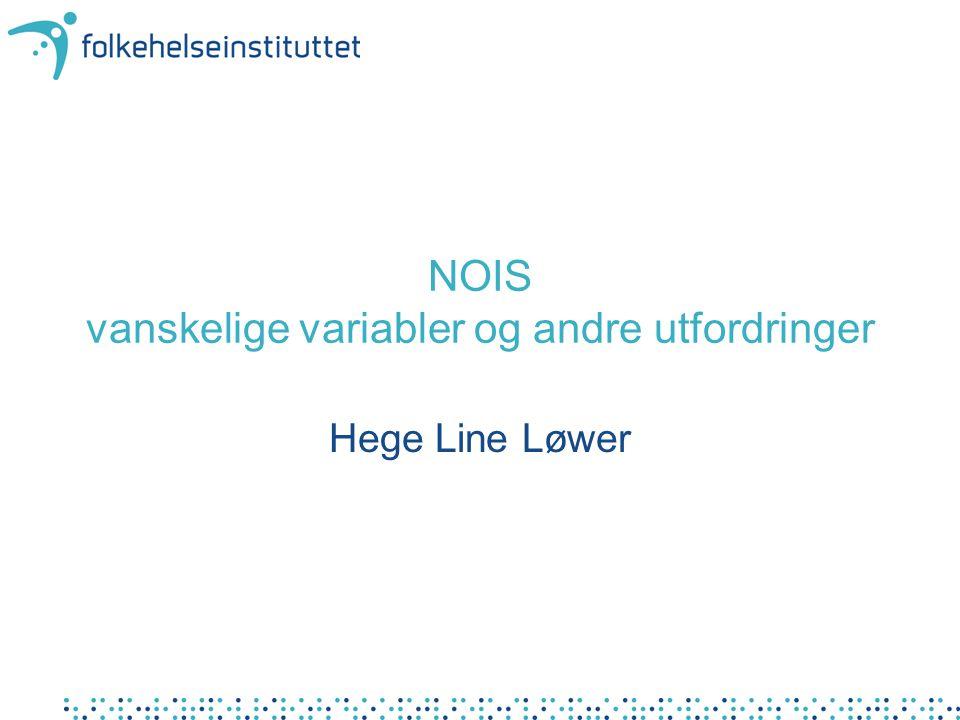 NOIS vanskelige variabler og andre utfordringer Hege Line Løwer
