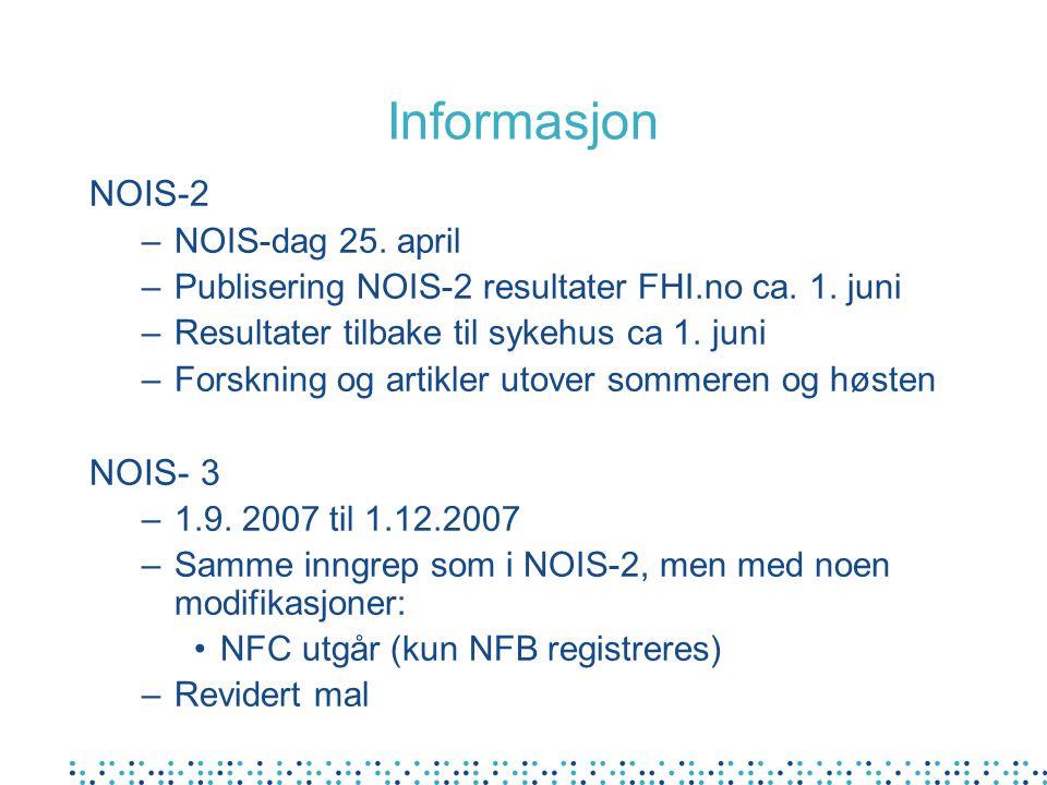 Informasjon NOIS-2 –NOIS-dag 25. april –Publisering NOIS-2 resultater FHI.no ca. 1. juni –Resultater tilbake til sykehus ca 1. juni –Forskning og arti