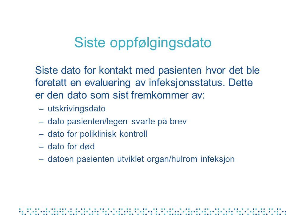 Siste oppfølgingsdato Siste dato for kontakt med pasienten hvor det ble foretatt en evaluering av infeksjonsstatus. Dette er den dato som sist fremkom