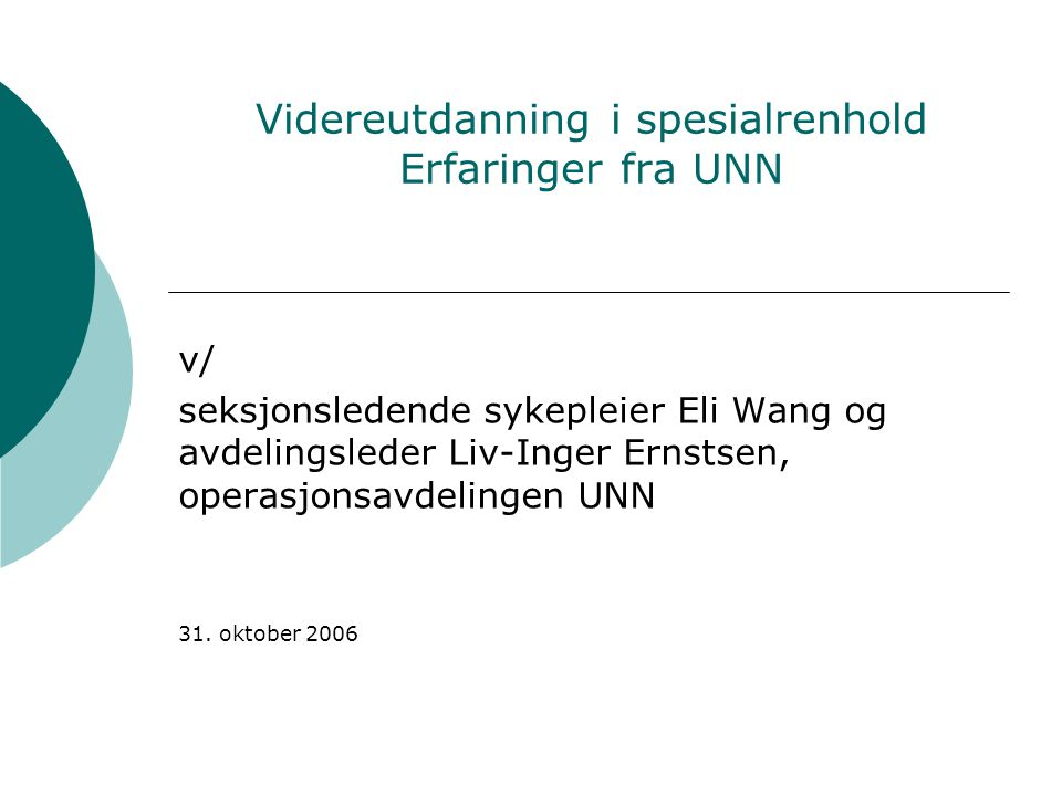 Videreutdanning i spesialrenhold Erfaringer fra UNN v/ seksjonsledende sykepleier Eli Wang og avdelingsleder Liv-Inger Ernstsen, operasjonsavdelingen UNN 31.