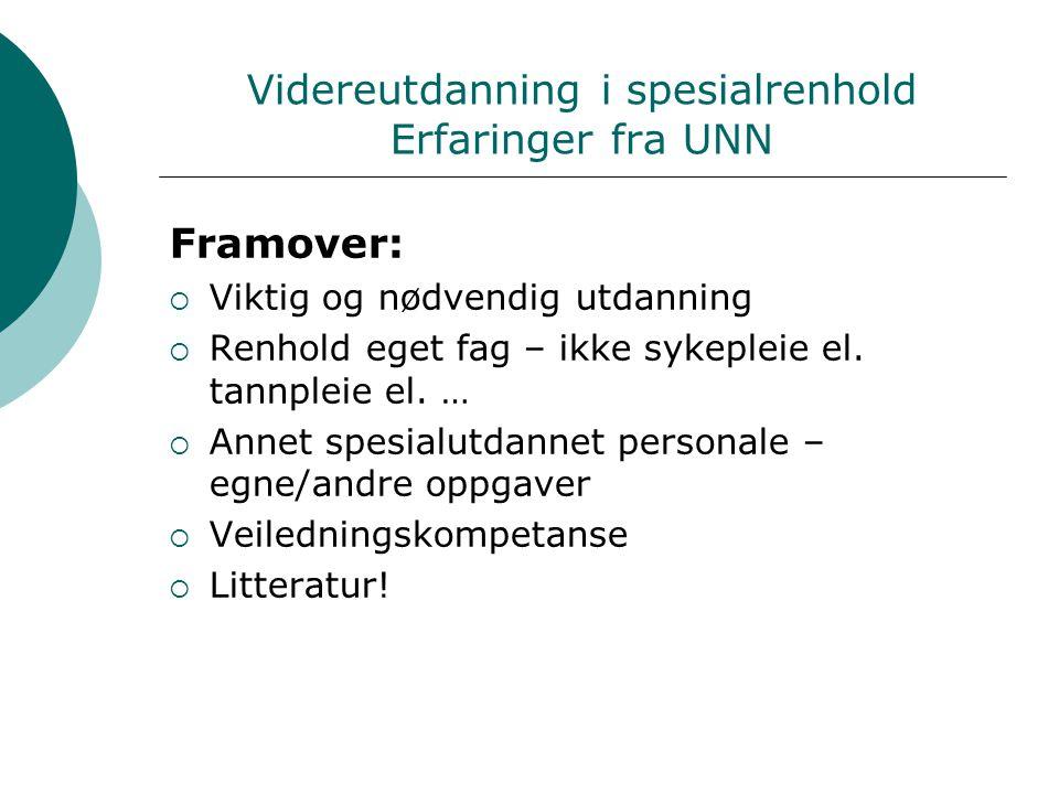 Videreutdanning i spesialrenhold Erfaringer fra UNN Framover:  Viktig og nødvendig utdanning  Renhold eget fag – ikke sykepleie el.