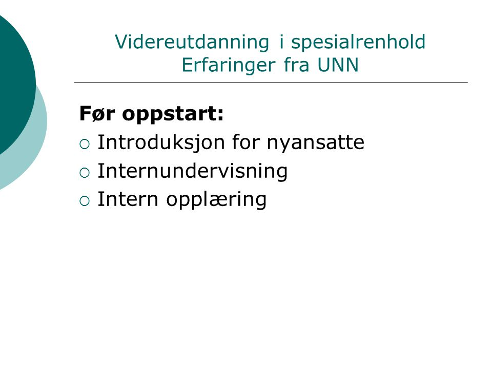 Videreutdanning i spesialrenhold Erfaringer fra UNN Før oppstart:  Introduksjon for nyansatte  Internundervisning  Intern opplæring