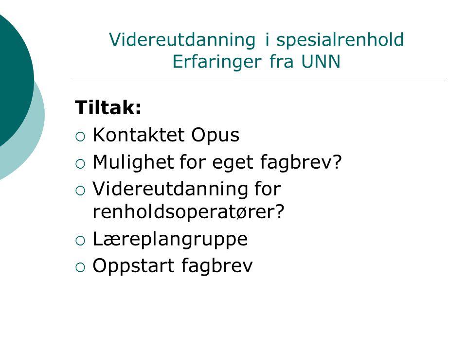 Videreutdanning i spesialrenhold Erfaringer fra UNN Tiltak:  Kontaktet Opus  Mulighet for eget fagbrev.