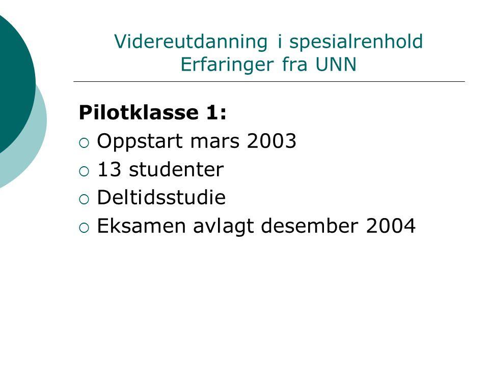 Videreutdanning i spesialrenhold Erfaringer fra UNN Pilotklasse 1:  Oppstart mars 2003  13 studenter  Deltidsstudie  Eksamen avlagt desember 2004