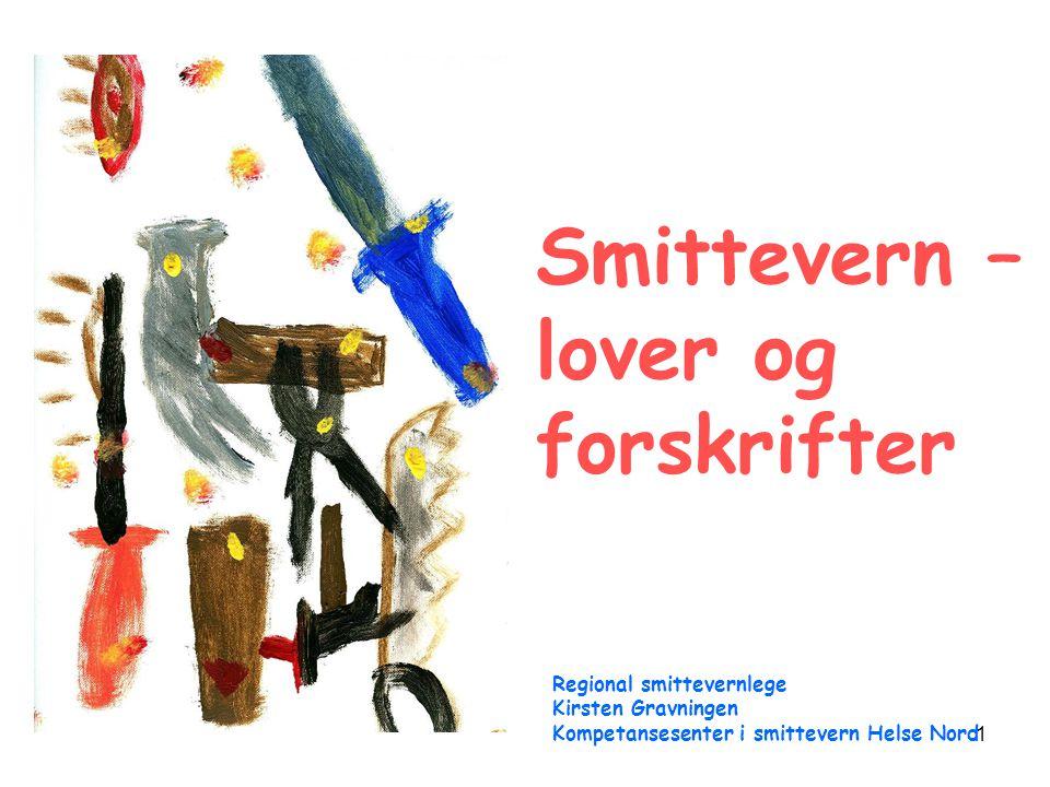1 Smittevern – lover og forskrifter Regional smittevernlege Kirsten Gravningen Kompetansesenter i smittevern Helse Nord