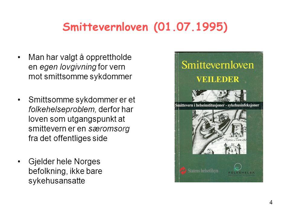 4 Smittevernloven (01.07.1995) Man har valgt å opprettholde en egen lovgivning for vern mot smittsomme sykdommer Smittsomme sykdommer er et folkehelseproblem, derfor har loven som utgangspunkt at smittevern er en særomsorg fra det offentliges side Gjelder hele Norges befolkning, ikke bare sykehusansatte