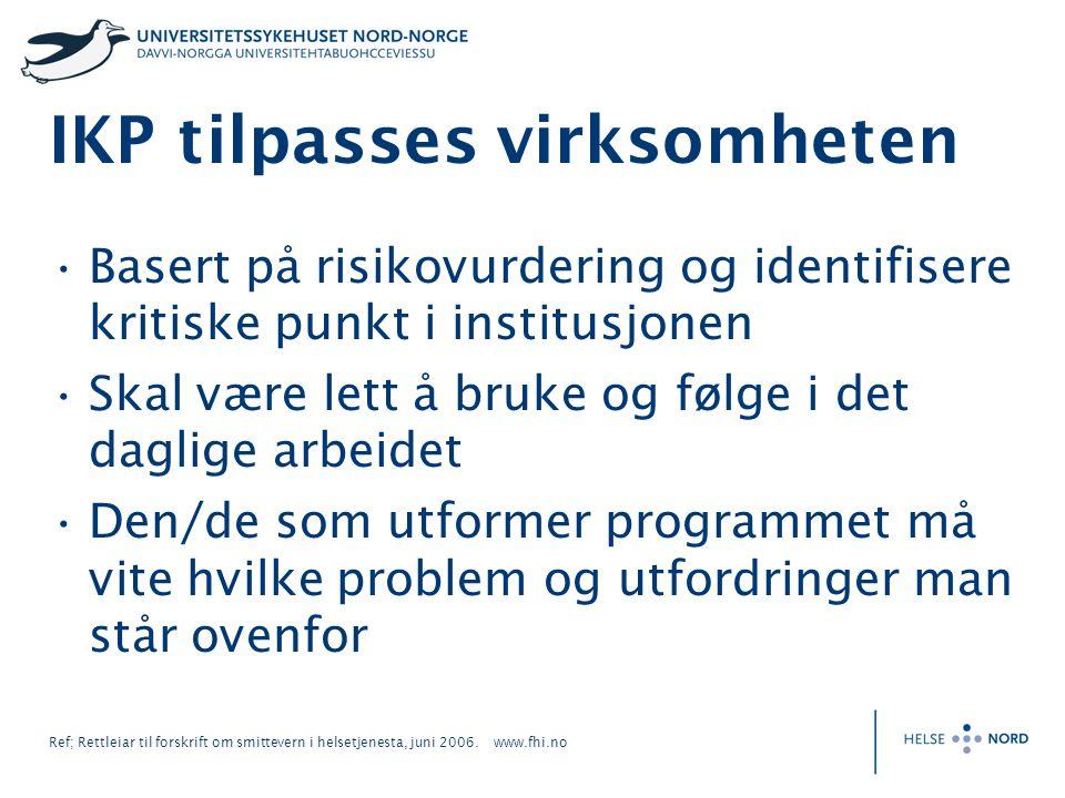Ref; Rettleiar til forskrift om smittevern i helsetjenesta, juni 2006. www.fhi.no IKP tilpasses virksomheten Basert på risikovurdering og identifisere