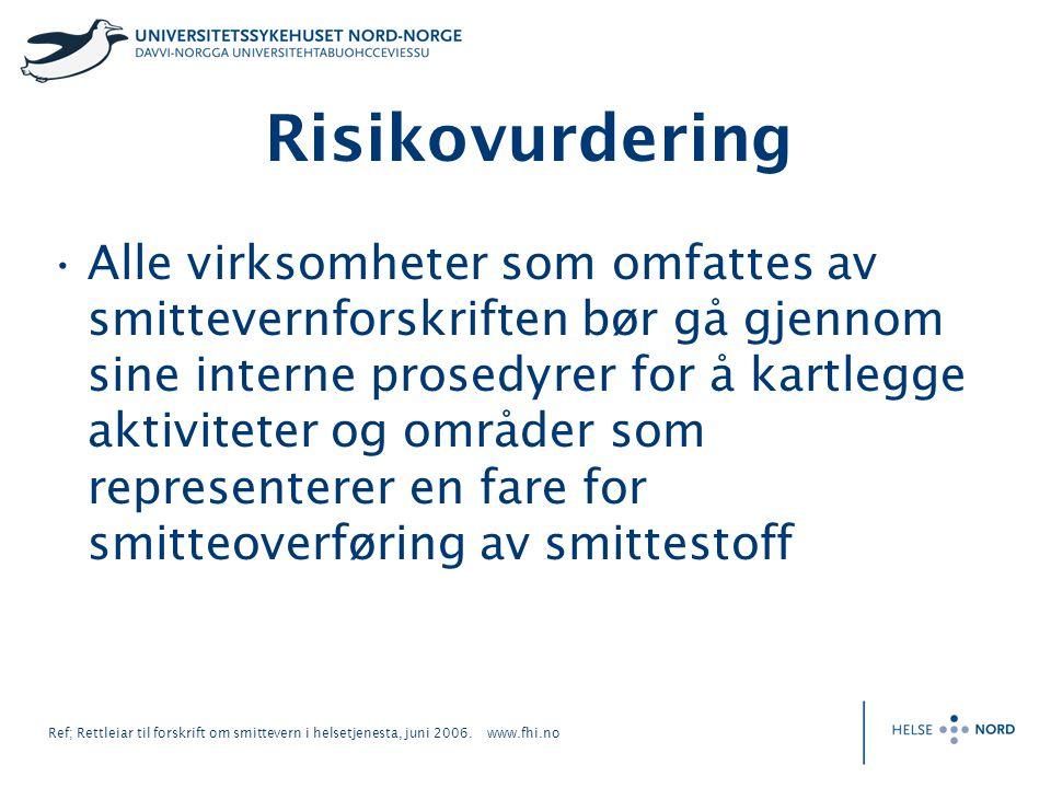Ref; Rettleiar til forskrift om smittevern i helsetjenesta, juni 2006. www.fhi.no Risikovurdering Alle virksomheter som omfattes av smittevernforskrif