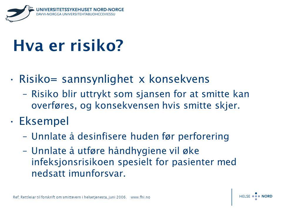 Ref; Rettleiar til forskrift om smittevern i helsetjenesta, juni 2006. www.fhi.no Hva er risiko? Risiko= sannsynlighet x konsekvens –Risiko blir uttry