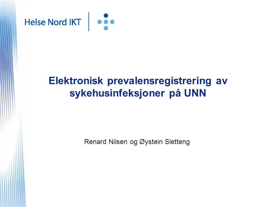 Elektronisk prevalensregistrering av sykehusinfeksjoner på UNN Renard Nilsen og Øystein Sletteng