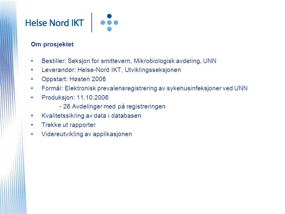 Om prosjektet Bestiller: Seksjon for smittevern, Mikrobiologisk avdeling, UNN Leverandør: Helse-Nord IKT, Utviklingsseksjonen Oppstart: Høsten 2006 Fo