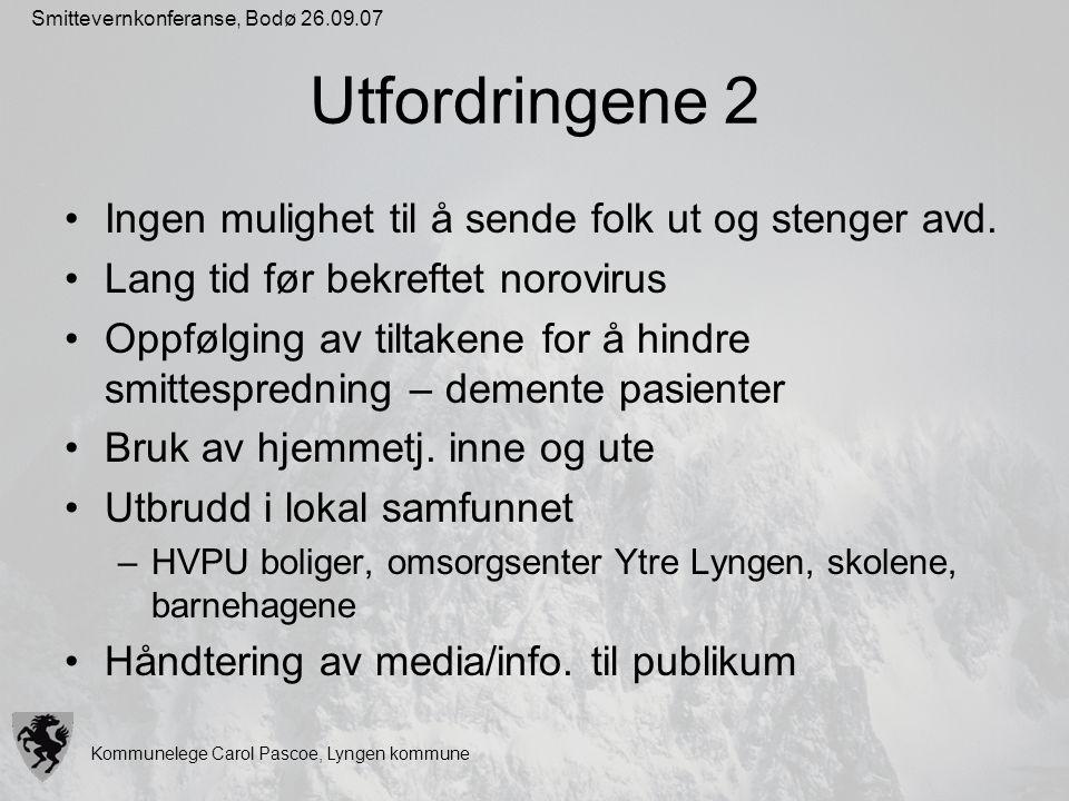 Kommunelege Carol Pascoe, Lyngen kommune Smittevernkonferanse, Bodø 26.09.07 Utfordringene 2 Ingen mulighet til å sende folk ut og stenger avd. Lang t
