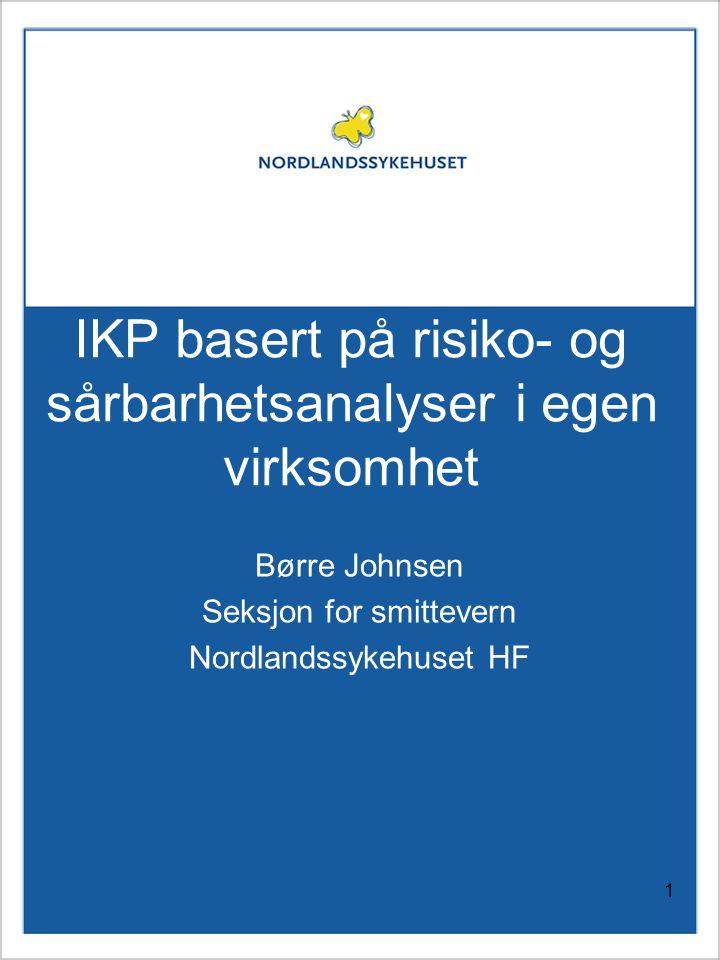 1 IKP basert på risiko- og sårbarhetsanalyser i egen virksomhet Børre Johnsen Seksjon for smittevern Nordlandssykehuset HF