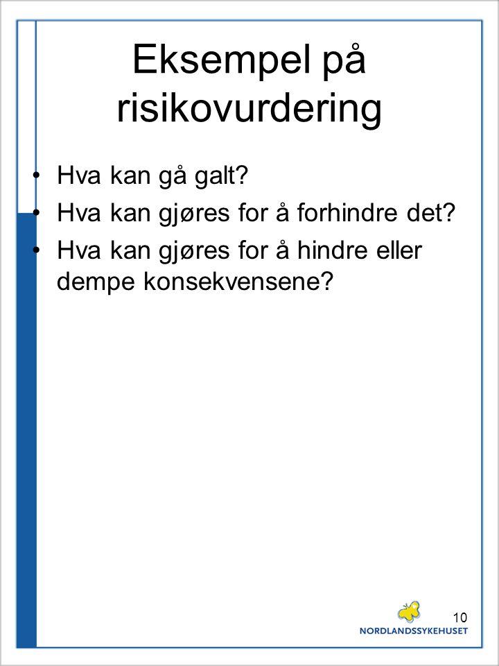 10 Eksempel på risikovurdering Hva kan gå galt? Hva kan gjøres for å forhindre det? Hva kan gjøres for å hindre eller dempe konsekvensene?