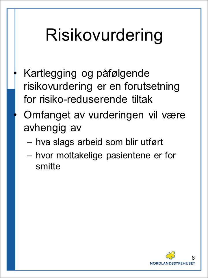 8 Risikovurdering Kartlegging og påfølgende risikovurdering er en forutsetning for risiko-reduserende tiltak Omfanget av vurderingen vil være avhengig