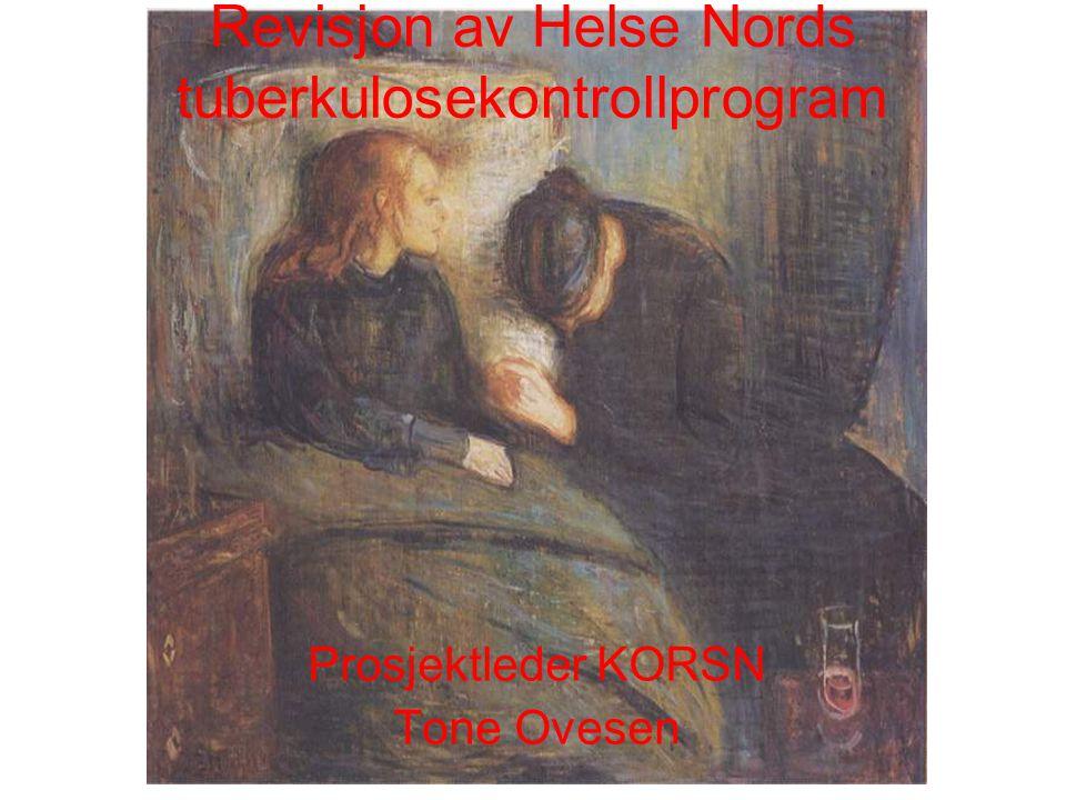 Revisjon av Helse Nords tuberkulosekontrollprogram Prosjektleder KORSN Tone Ovesen