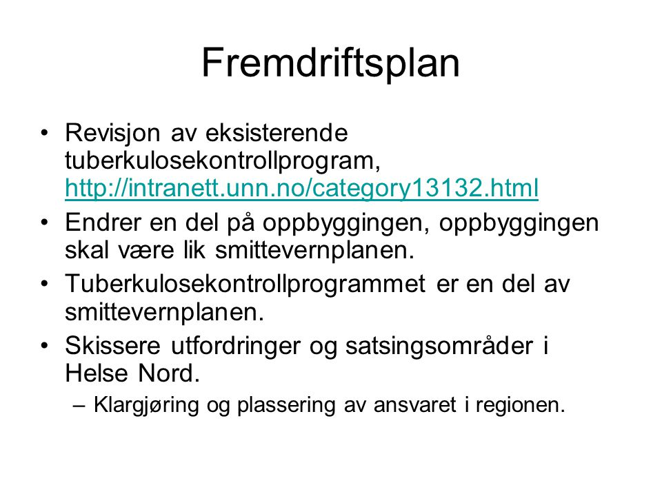 Fremdriftsplan Revisjon av eksisterende tuberkulosekontrollprogram, http://intranett.unn.no/category13132.html http://intranett.unn.no/category13132.html Endrer en del på oppbyggingen, oppbyggingen skal være lik smittevernplanen.