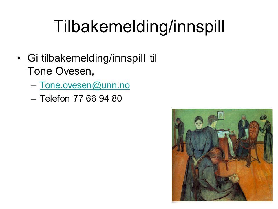 Tilbakemelding/innspill Gi tilbakemelding/innspill til Tone Ovesen, –Tone.ovesen@unn.noTone.ovesen@unn.no –Telefon 77 66 94 80