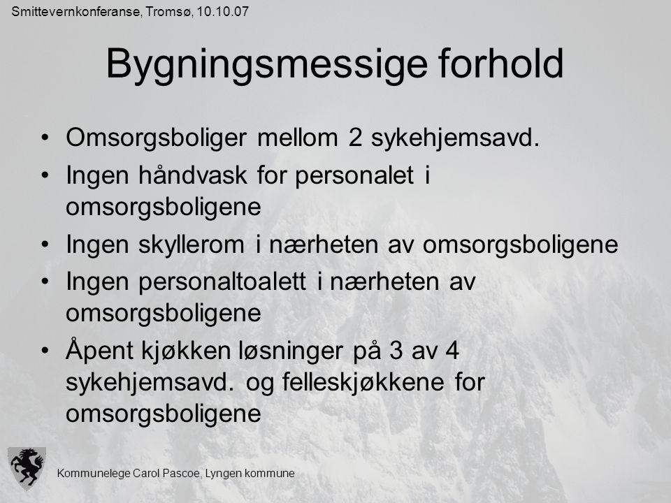 Kommunelege Carol Pascoe, Lyngen kommune Smittevernkonferanse, Tromsø, 10.10.07 Bygningsmessige forhold Omsorgsboliger mellom 2 sykehjemsavd. Ingen hå