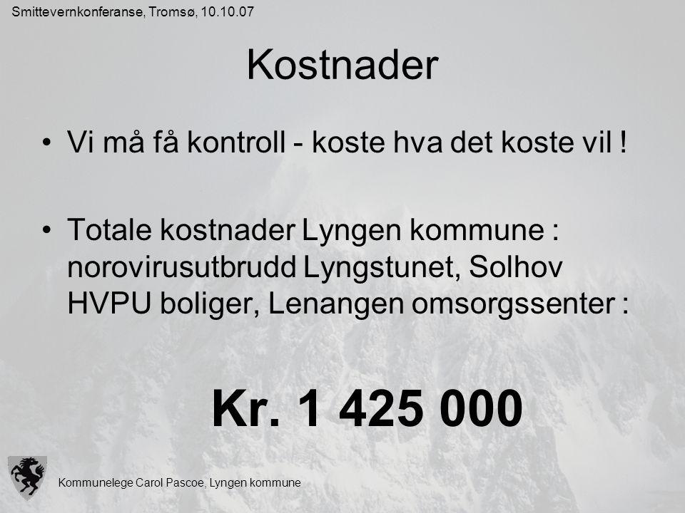 Kommunelege Carol Pascoe, Lyngen kommune Smittevernkonferanse, Tromsø, 10.10.07 Kostnader Vi må få kontroll - koste hva det koste vil ! Totale kostnad