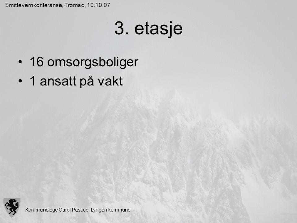 Kommunelege Carol Pascoe, Lyngen kommune Smittevernkonferanse, Tromsø, 10.10.07 3. etasje 16 omsorgsboliger 1 ansatt på vakt