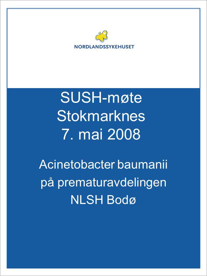 SUSH-møte Stokmarknes 7. mai 2008 Acinetobacter baumanii på prematuravdelingen NLSH Bodø