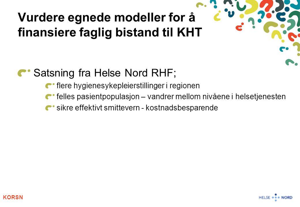 KORSN Vurdere egnede modeller for å finansiere faglig bistand til KHT Satsning fra Helse Nord RHF; flere hygienesykepleierstillinger i regionen felles