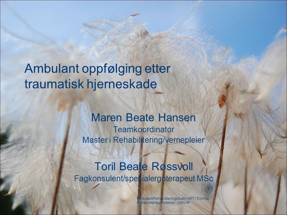Ambulant oppfølging etter traumatisk hjerneskade Maren Beate Hansen Teamkoordinator Master i Rehabilitering/vernepleier Toril Beate Røssvoll Fagkonsul