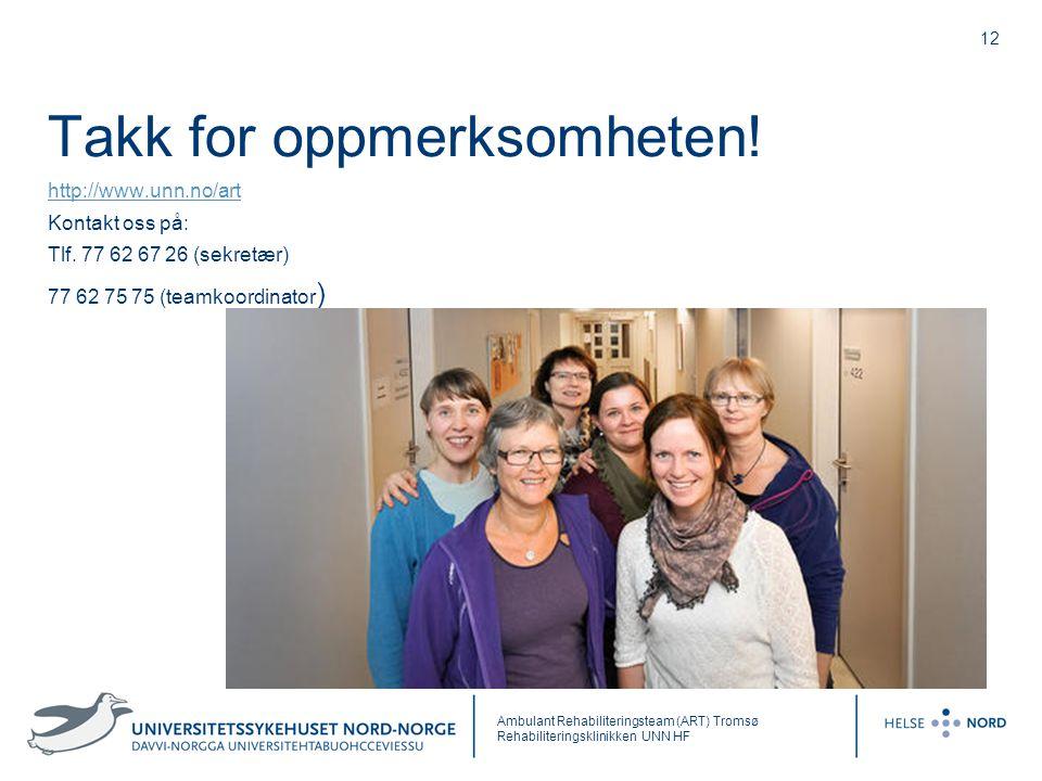 12 Takk for oppmerksomheten! http://www.unn.no/art Kontakt oss på: Tlf. 77 62 67 26 (sekretær) 77 62 75 75 (teamkoordinator ) Ambulant Rehabiliterings